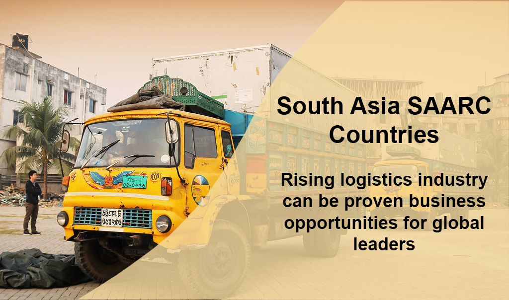 South Asia Logistics, SAARC Countries: Rising logistics industry can be proven business opportunities for global leaders, LogixGRID | Platform and Application for logistics management