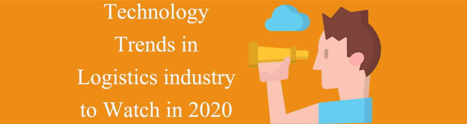 logistics trends 2020, Technology Trends in Logistics industry to Watch in 2020, LogixGRID | Platform and Application for logistics management