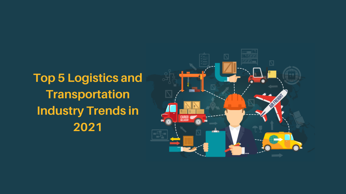 Top 5 transportation and logistics industry trends in 2021